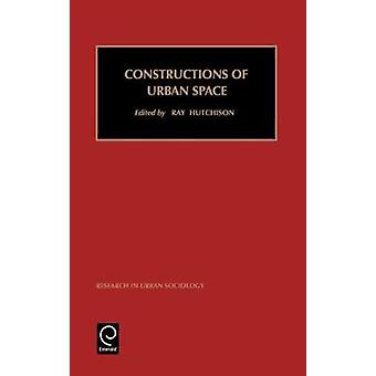Research in Urban Sociology Constructions of Urban Space Vol 5 by Hutchison & Ray