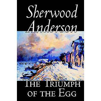 El triunfo del huevo por Sherwood Anderson ficción literaria por Anderson & Sherwood
