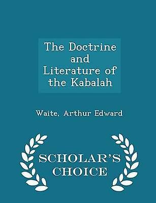 The Doctrine and Literature of the Kabalah  Scholars Choice Edition by Edward & Waite & Arthur
