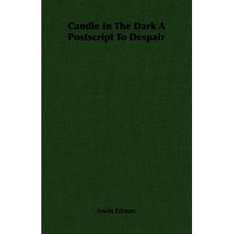 Candle In The Dark A Postscript To Despair by Edman & Irwin