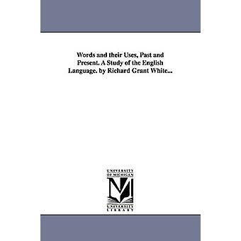 Worte und ihre verwendet in Vergangenheit und Gegenwart. Eine Studie der englischen Sprache. von Richard Grant White... von weißen & Richard Grant