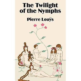 Twilight of the Nymphs The by Louys & Pierre