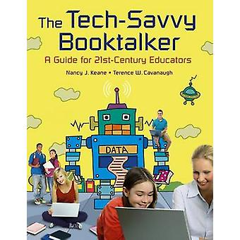 The TechSavvy Booktalker A Guide for 21stCentury Educators by Keane & Nancy J.