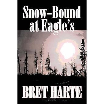 SnowBound at Eagles by Bret Harte Fiction Literary Westerns Historical by Harte & Bret