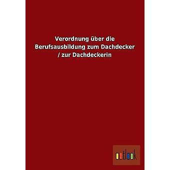 Verordnung ber die Berufsausbildung zum Dachdecker  zur Dachdeckerin by ohne Autor