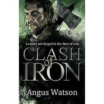 Clash of Iron by Angus Watson - 9780316399791 Book