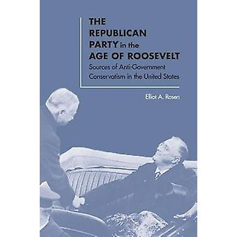 The Republican Party in the Age of Roosevelt - Sources of Anti-Governm
