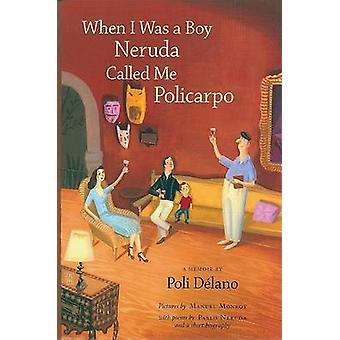 When I Was a Boy Neruda Called Me Policarpo - A Memoir by Poli DeLano