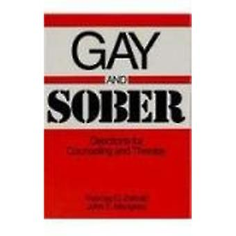 Gay and Sober - Directions for Counseling and Therapy by Thomas O. Zie