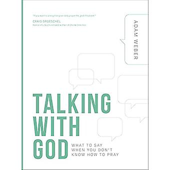 Talking with God - What to Say When You Don't Know How to Pray by Adam