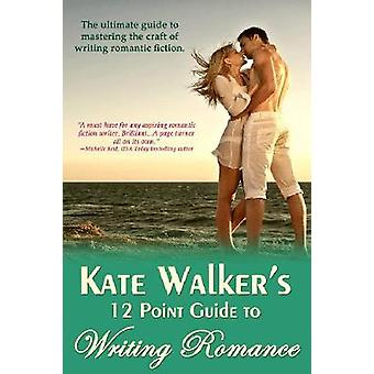 Kate Walkers 12 Point Guide To Writing Romance - An Emerald Guide by K