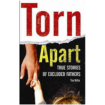 Torn Apart - True Stories of Excluded Fathers by Tim Willis - 97819049