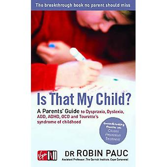 Is That My Child? - A Parents Guide to Dyspraxia - Dyslexia - ADD - AD