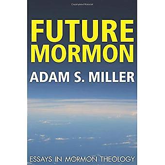 Future Mormon: Essays in Mormon Theology