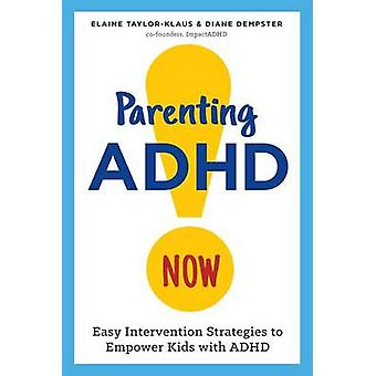 Parenting ADHD Now! - Easy Intervention Strategies to Empower Kids wit