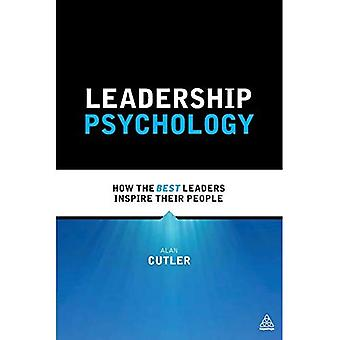 Leadership Psychology: How the Best Leaders Inspire Their People