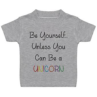 Be Yourself Unless You Can Be A Unicorn Baby T Shirt