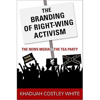 Branding of RightWing Activism by Khadijah Costley White
