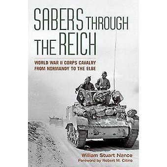 Sabers Through the Reich - World War II Corps Cavalry from Normandy to