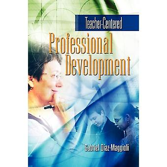 TeacherCentered Professional Development by DiazMaggioli & Gabriel
