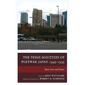 The Prime Ministers of Postwar Japan 19451995 Their Lives and Times by Watanabe