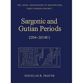 Sargonic and Gutian Periods 22342113 BC by Frayne & Douglas