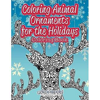 Coloring Animal Ornaments for the Holidays Coloring Book by Activibooks