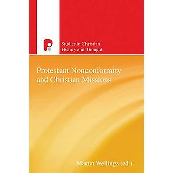 Protestant Nonconformity and Christian Missions by Wellings & Martin