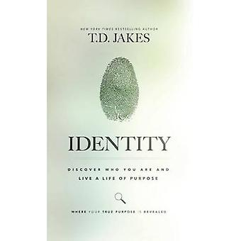 IDENTITY DISCOVER WHO YOU ARE AND LIVE A LIFE  OF PURPOSE by JAKES & TD