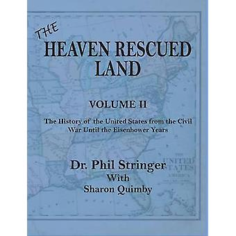 The Heaven Rescued Land Vol. II the History of the United States from the Civil War Until the Eisenhower Years by Stringer & Phil