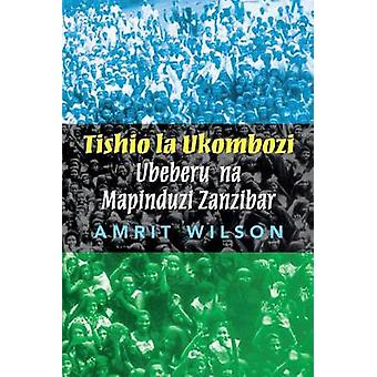 Tishio la Ukombozi Ubeberu na Mapinduzi Zanzibar by Wilson & Amrit
