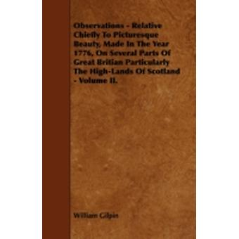 Observations  Relative Chiefly to Picturesque Beauty Made in the Year 1776 on Several Parts of Great Britian Particularly the HighLands of Scotlan by Gilpin & William