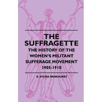 The Suffragette  The History Of The Womens Militant Sufferage Movement 19051910 by Pankhurst & E. Sylvia