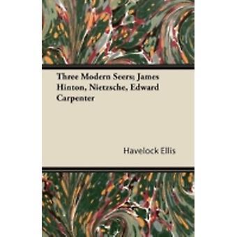 Three Modern Seers James Hinton Nietzsche Edward Carpenter by Ellis & Havelock