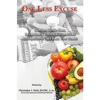 One Less Excuse Concise UpToDate Scientifically Proven  Researched Information to Take Back Your Health by Salah & Christopher J.