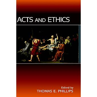 Acts and Ethics by Phillips & Thomas E.