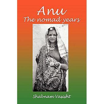 Anu the Nomad Years by Vasisht & Shabnam
