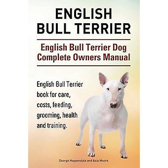 English Bull Terrier. English Bull Terrier Dog Complete Owners Manual. English Bull Terrier book for care costs feeding grooming health and training. by Hoppendale & George