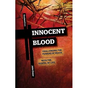 Innocent Blood Challenging the Powers of Death with the Gospel of Life by Ensor & John