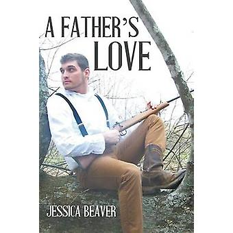 A Fathers Love by Beaver & Jessica