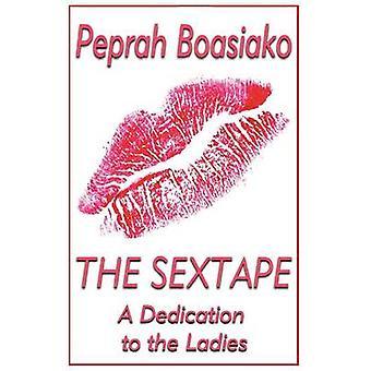 THE SEXTAPE A Dedication to the Ladies by Boasiako & Peprah
