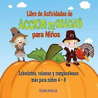 Libro de Actividades de Accin de Gracias para Nios Laberintos colorear y rompecabezas ms para nios 4 by Scholar & Young