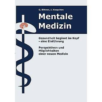 Mentale Medizin. Gesundheit beginnt im Kopf  eine Einfhrung by Koepchen & J.