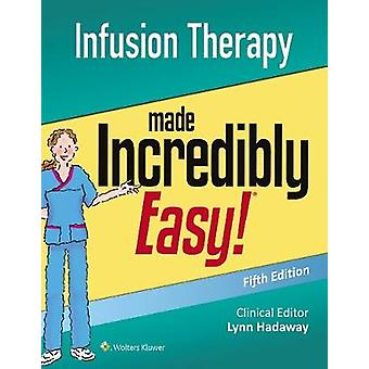Infusion Therapy Made Incredibly Easy by Lippincott Williams & Wilkins