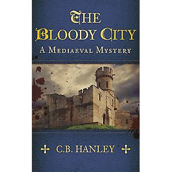 The Bloody City - A Mediaeval Mystery (Book 2) by C. B. Hanley - 97807
