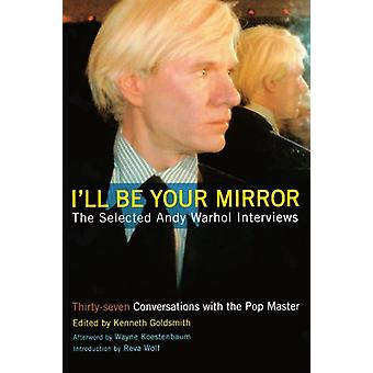 I'll Be Your Mirror - The Selected Andy Warhol Interviews by Kenneth G