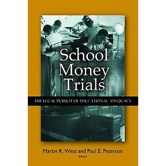 School Money Trials - The Legal Pursuit of Educational Adequacy by Mar
