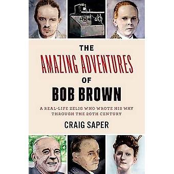Les extraordinaires aventures de Bob Brown - un Zelig de vie réelle qui a écrit son