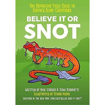 Believe It or Snot - The Definitive Field Guide to Earth's Slimy Creat