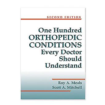 100 Orthopedic Conditions Every Doctor Should Understand by Roy Meals